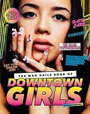 The WAH Nails Book of Downtown Girls by Sharmadean Reid Nail Art Training