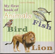 MY FIRST BOOK OF ANIMALS Board Book Childrens by Garry Fleming BIRD FISH LION