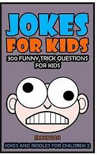 Jokes and Riddles for Children: Jokes for Kids : 300 Funny Trick Questions...