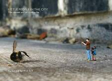 Little People in the City: The Street Art of Slinkachu by Pan Macmillan...
