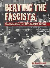 Beating the Fascists: The Untold Story of Anti-Fascist Action by Birchall...