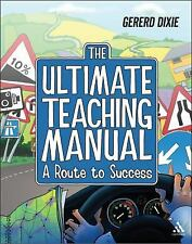 The Ultimate Teaching Manual : A Route to Success for Beginning Teachers by...