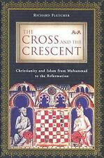 The Cross and the Crescent : Christianity and Islam from Muhammad to t-ExLibrary