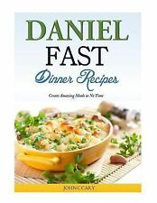 Daniel Fast Dinner Recipes : Create Amazing Meals in No Time by John Cary...