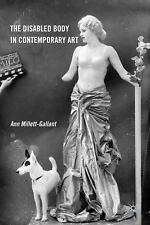 The Disabled Body in Contemporary Art by Ann Millett-Gallant (2010, Paperback)