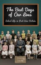 The Best Days of Our Lives: School Life in Post-War Britain, Webb, Simon, New Bo