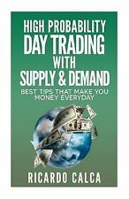 High Probability Day Trading with Supply and Demand by Ricardo Calca (2014,...