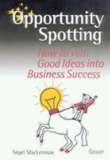 Opportunity Spotting : How to Harness Good Ideas for Business Success by...