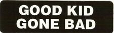 Motorcycle Sticker for Helmets or toolbox #247 Good Kid Gone Bad