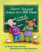 Don't Squeal Unless It's a Big Deal : A Tale of Tattletales by Jeanie Franz...