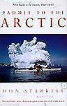 Paddle to the Arctic: The Incredible Story of a Kayak Quest Across the Roof of t