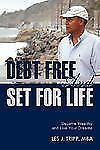 Debt Free and Set for Life : Become Wealthy and Live Your Dreams by Les Tripp...