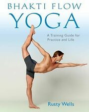 Bhakti Flow Yoga : A Training Guide for Practice and Life by Rusty Wells...