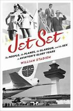 Jet Set: The People, the Planes, the Glamour, and the Romance in Aviation's Glor