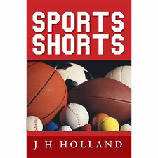 Sports Shorts by J. H. Holland (2012, Paperback)