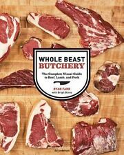 Whole Beast Butchery : The Complete Visual Guide to Beef, Lamb, and Pork by Rya…