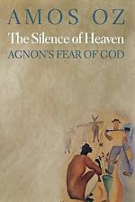 Silence of Heaven : Agnon's Fear of God by Amos Oz (2012, Paperback)