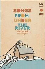 Songs from under the River : A Collection of Early and New Work by Anis...