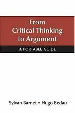 From Critical Thinking to Argument: A Portable Guide, Bedau, Hugo, Barnet, Sylva