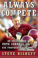 Always Compete: An Inside Look at Pete Carroll and the USC Football Juggernaut,