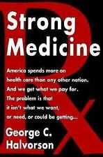 Strong Medicine: What's Wrong with America's Health Care System and How We Can F
