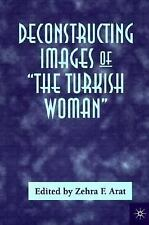 Deconstructing Images of the Turkish Woman by Zehra F. Arat and Arat Zehra F....