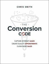 Conversion Code : Capture Internet Leads, Create Quality Appointments, Close...