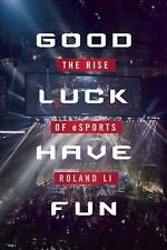 Good Luck Have Fun : The Rise of ESports by Roland Li (2016, Hardcover)