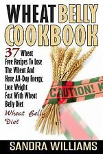 Wheat Belly Cookbook, Gluten Free Diet and Wheat Free Recipes, Grain Free...
