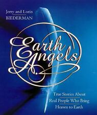 Earth Angels : True Stories about Real People Who Bring Heaven to Earth by...