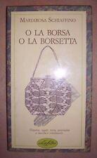 MARIAROSA SCHIAFFINO - O LA BORSA O LA BORSETTA - 1ED. 1986 IDEALIBRI (DF)
