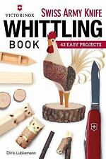 Swiss Army Knife Guide to Whittling by Chris Lubkemann (2015, Paperback)