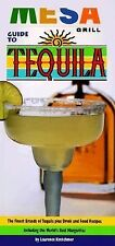 Mesa Grill Guide to Tequila : The Finest Brands of Tequila Plus Drink and...