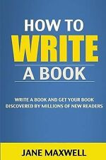 How to Write a Book : Write a Book and Get Your Book Discovered by Millions...