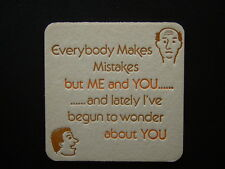 EVERYBODY MAKES MISTAKES BUT ME AND YOU... AND LATELY I'VE BEGUN TO ... COASTER