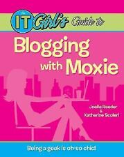The IT Girl's Guide to Blogging with Moxie, Scoleri, Katherine, Reeder, Joelle,