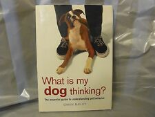 What Is My Dog Thinking? : The Essential Guide to Understanding Pet Behavior by