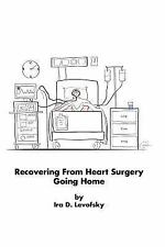 Recovering from Heart Surgery : Going Home by Ira Levofsky (2015, Paperback)