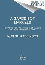 A Garden of Marvels: How We Discovered that Flowers Have Sex, Leaves Eat Air, an