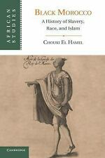 African Studies: Black Morocco : A History of Slavery, Race, and Islam 123 by...