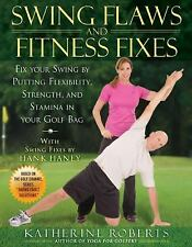 Swing Flaws and Fitness Fixes : Fix Your Swing by Putting Flexibility,...
