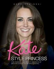 Kate: Style Princess: The Fashion and Beauty Secrets of Britain's Most-ExLibrary