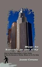 How to Survive in the City : How to Avoid Becoming a Crime Victim If You Do...