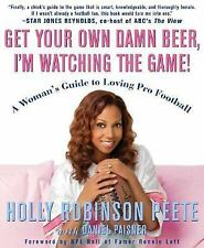 Get Your Own Damn Beer, I'm Watching the Game!: A Woman's Guide to Loving Pro F