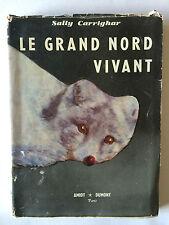 LE GRAND NORD VIVANT 1955 CARRIGHAR VIE ANIMAUX ILLUSTRE