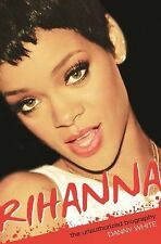 NEW - Rihanna: The Unauthorized Biography by White, Danny