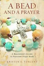 A Bead and a Prayer : A Beginner's Guide to Protestant Prayer Beads by...