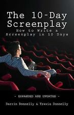 The 10-Day Screenplay : How to Write a Screenplay in 10 Days by Darrin...