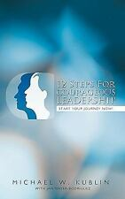 12 Steps for Courageous Leadership : Start your Journey Now! by J....