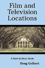 Film and Television Locations: A State-By-State Guidebook to Moviemaking Sites,